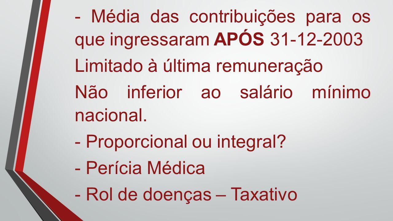 - Média das contribuições para os que ingressaram APÓS 31-12-2003 Limitado à última remuneração Não inferior ao salário mínimo nacional. - Proporciona