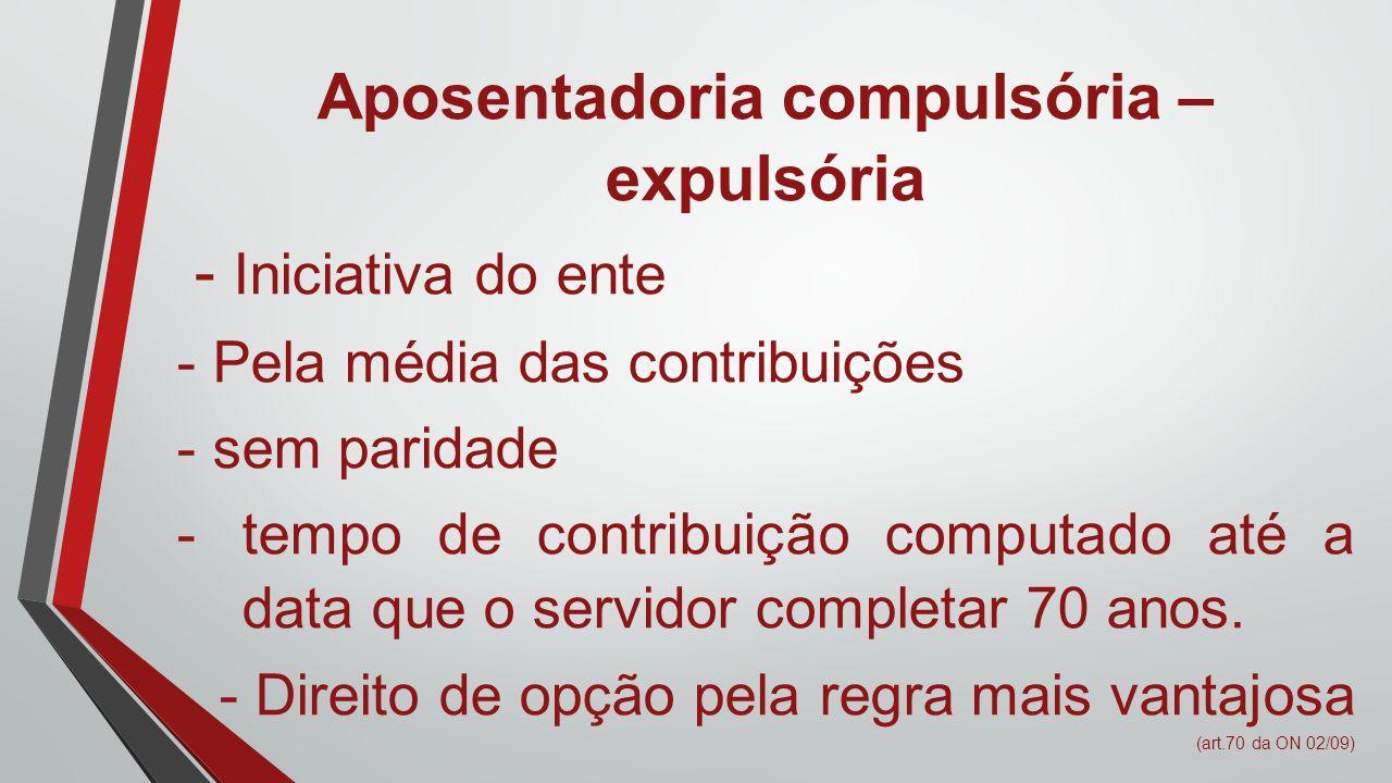 Aposentadoria compulsória – expulsória - Iniciativa do ente - Pela média das contribuições - sem paridade -tempo de contribuição computado até a data