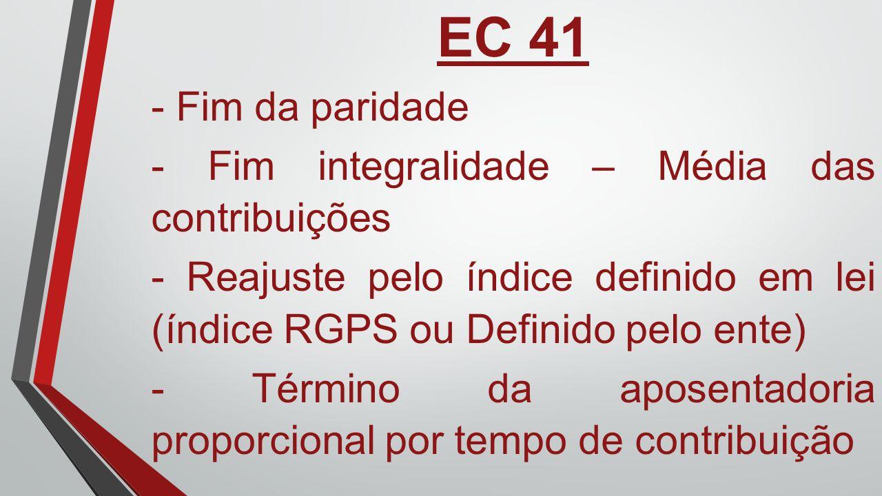 EC 41 - Fim da paridade - Fim integralidade – Média das contribuições - Reajuste pelo índice definido em lei (índice RGPS ou Definido pelo ente) - Tér