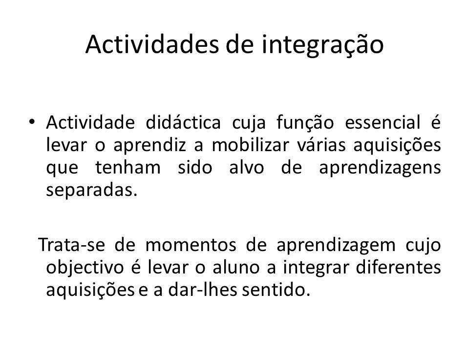 Actividades de integração Actividade didáctica cuja função essencial é levar o aprendiz a mobilizar várias aquisições que tenham sido alvo de aprendiz