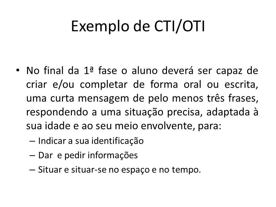 Exemplo de CTI/OTI No final da 1ª fase o aluno deverá ser capaz de criar e/ou completar de forma oral ou escrita, uma curta mensagem de pelo menos trê