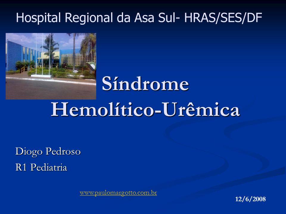 Síndrome Hemolítico-Urêmica Diogo Pedroso R1 Pediatria Hospital Regional da Asa Sul- HRAS/SES/DF www.paulomargotto.com.br 12/6/2008