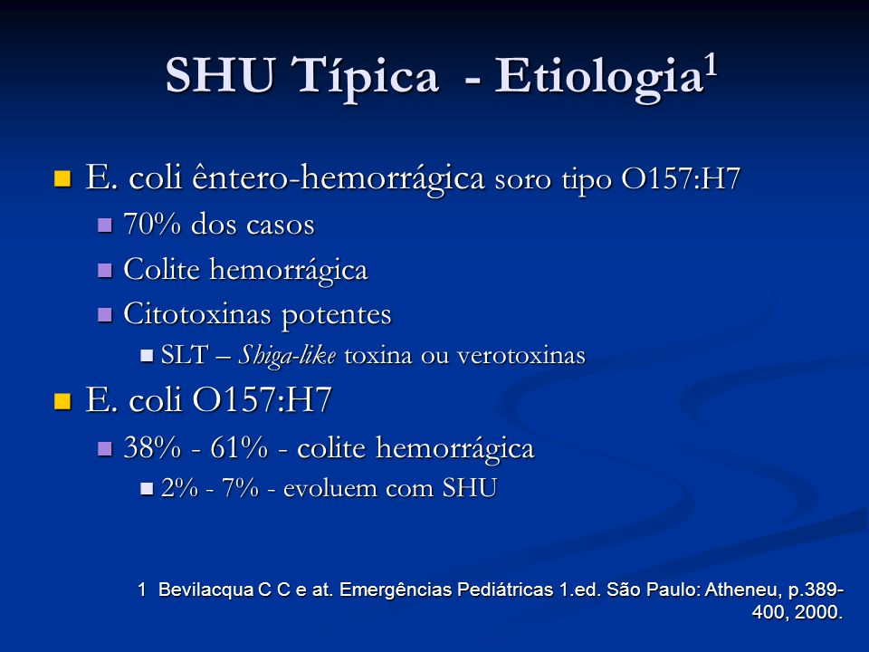 SHU Típica - Etiologia 1 E. coli êntero-hemorrágica soro tipo O157:H7 E. coli êntero-hemorrágica soro tipo O157:H7 70% dos casos 70% dos casos Colite