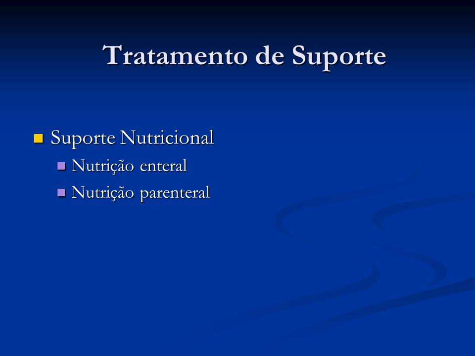 Tratamento de Suporte Suporte Nutricional Suporte Nutricional Nutrição enteral Nutrição enteral Nutrição parenteral Nutrição parenteral