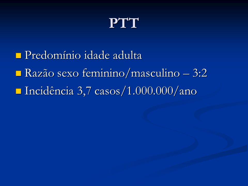 PTT Predomínio idade adulta Predomínio idade adulta Razão sexo feminino/masculino – 3:2 Razão sexo feminino/masculino – 3:2 Incidência 3,7 casos/1.000