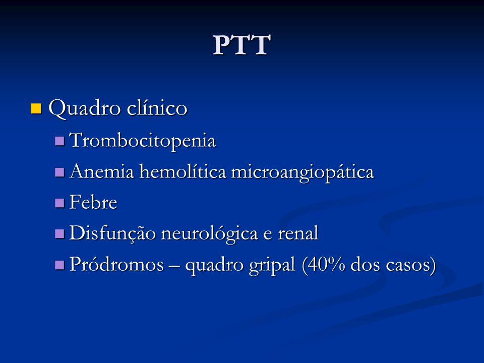 PTT Quadro clínico Quadro clínico Trombocitopenia Trombocitopenia Anemia hemolítica microangiopática Anemia hemolítica microangiopática Febre Febre Di