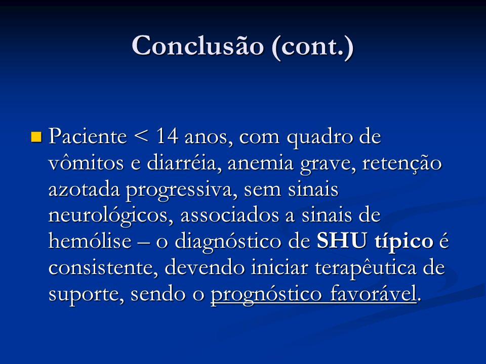 Conclusão (cont.) Paciente < 14 anos, com quadro de vômitos e diarréia, anemia grave, retenção azotada progressiva, sem sinais neurológicos, associado