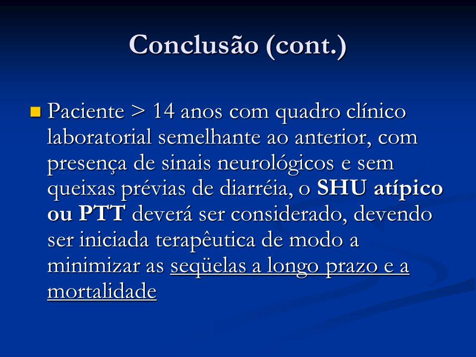 Conclusão (cont.) Paciente > 14 anos com quadro clínico laboratorial semelhante ao anterior, com presença de sinais neurológicos e sem queixas prévias