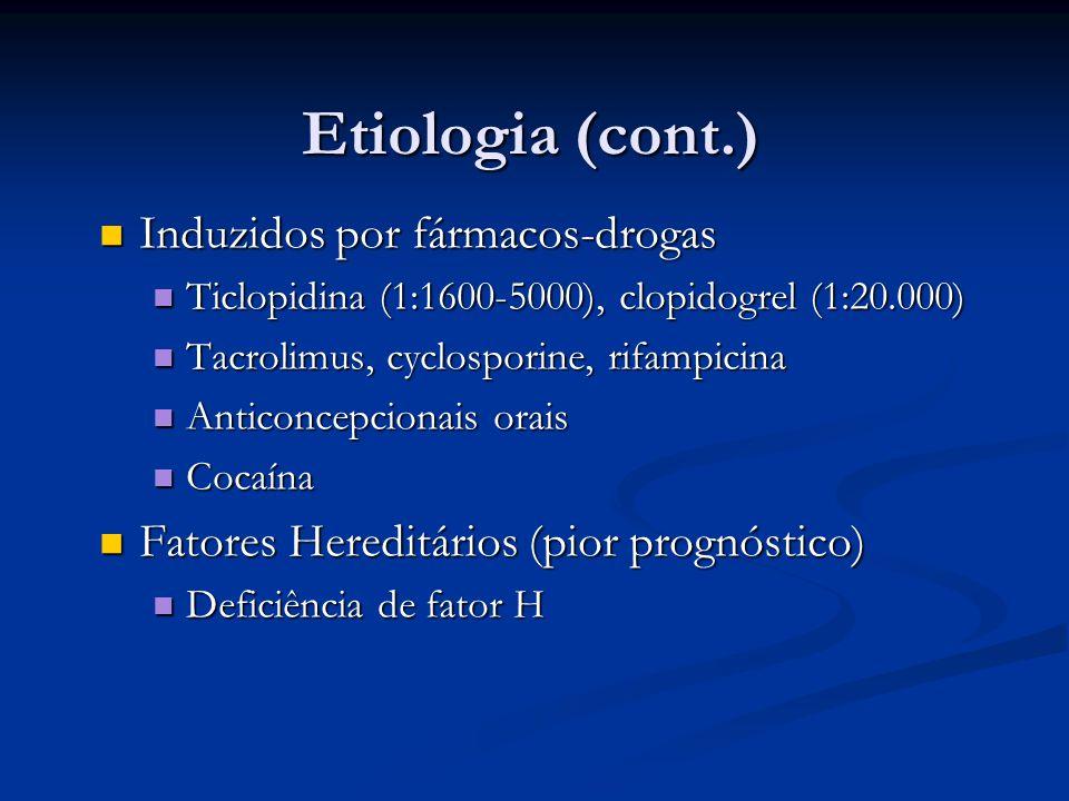 Etiologia (cont.) Induzidos por fármacos-drogas Induzidos por fármacos-drogas Ticlopidina (1:1600-5000), clopidogrel (1:20.000) Ticlopidina (1:1600-50
