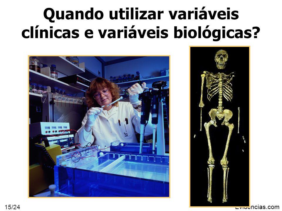 Evidências.com 15/24 Quando utilizar variáveis clínicas e variáveis biológicas