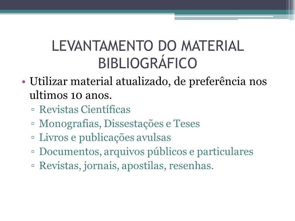 LEVANTAMENTO DO MATERIAL BIBLIOGRÁFICO Utilizar material atualizado, de preferência nos ultimos 10 anos.