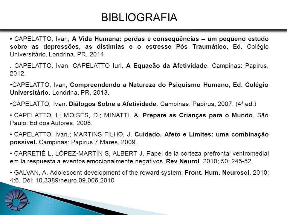 BIBLIOGRAFIA CAPELATTO, Ivan, A Vida Humana: perdas e consequências – um pequeno estudo sobre as depressões, as distimias e o estresse Pós Traumático, Ed.