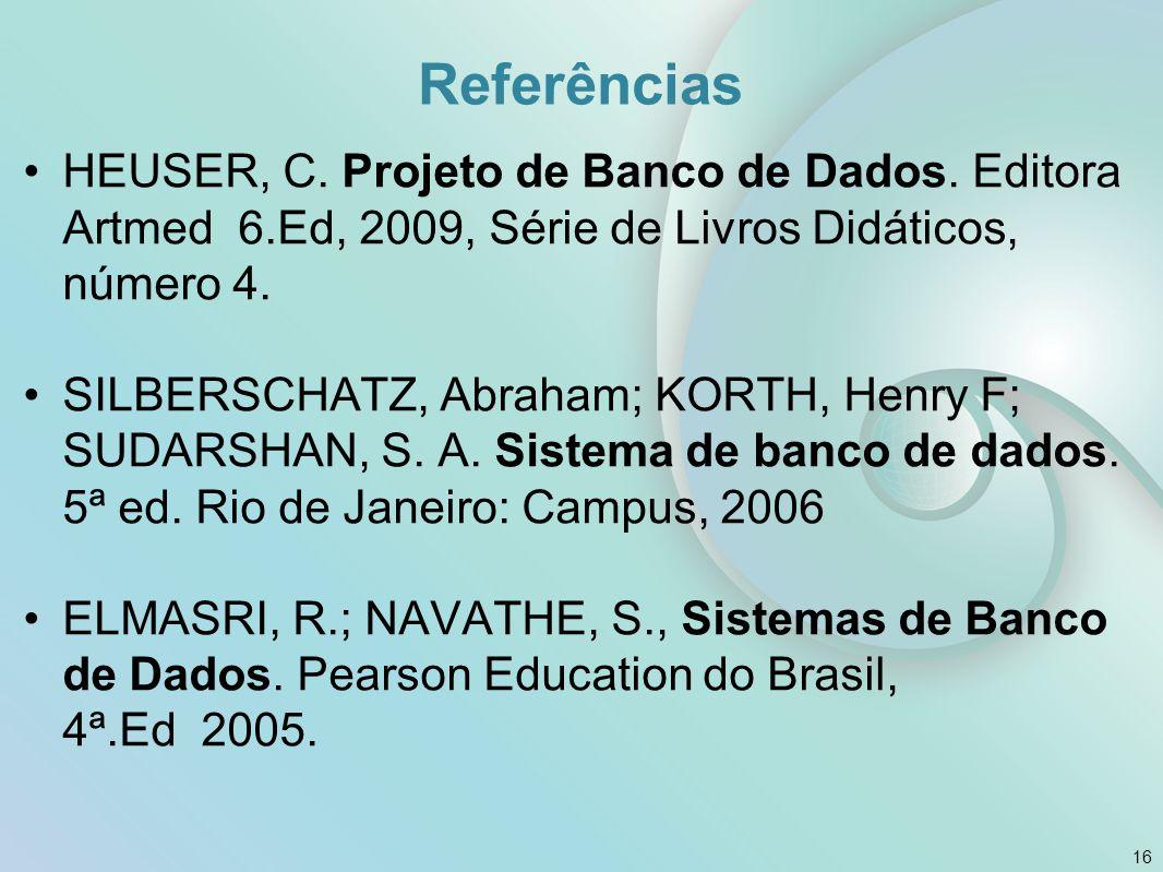 Referências HEUSER, C. Projeto de Banco de Dados. Editora Artmed 6.Ed, 2009, Série de Livros Didáticos, número 4. SILBERSCHATZ, Abraham; KORTH, Henry