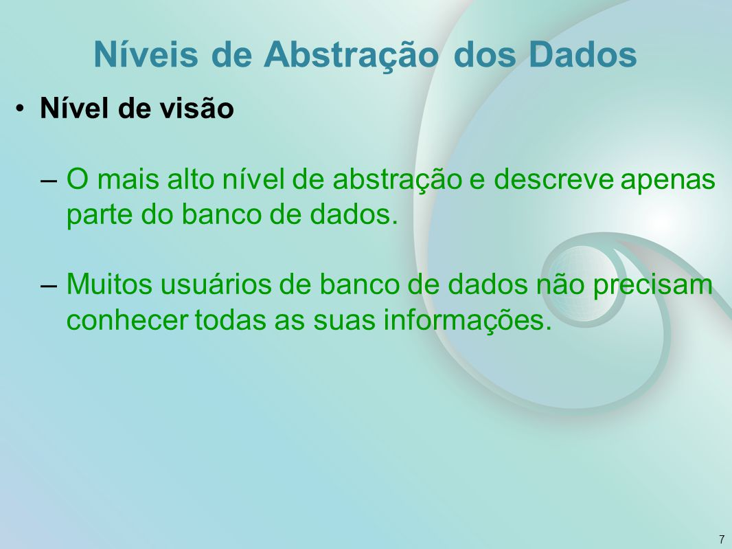 Nível de visão –Uma visão define qual conjunto de dados um usuário, ou grupo de usuários pode acessar.