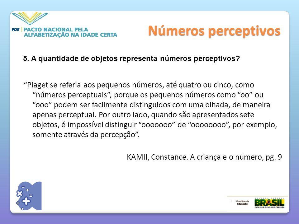Números perceptivos Piaget se referia aos pequenos números, até quatro ou cinco, como números perceptuais , porque os pequenos números como oo ou ooo podem ser facilmente distinguidos com uma olhada, de maneira apenas perceptual.