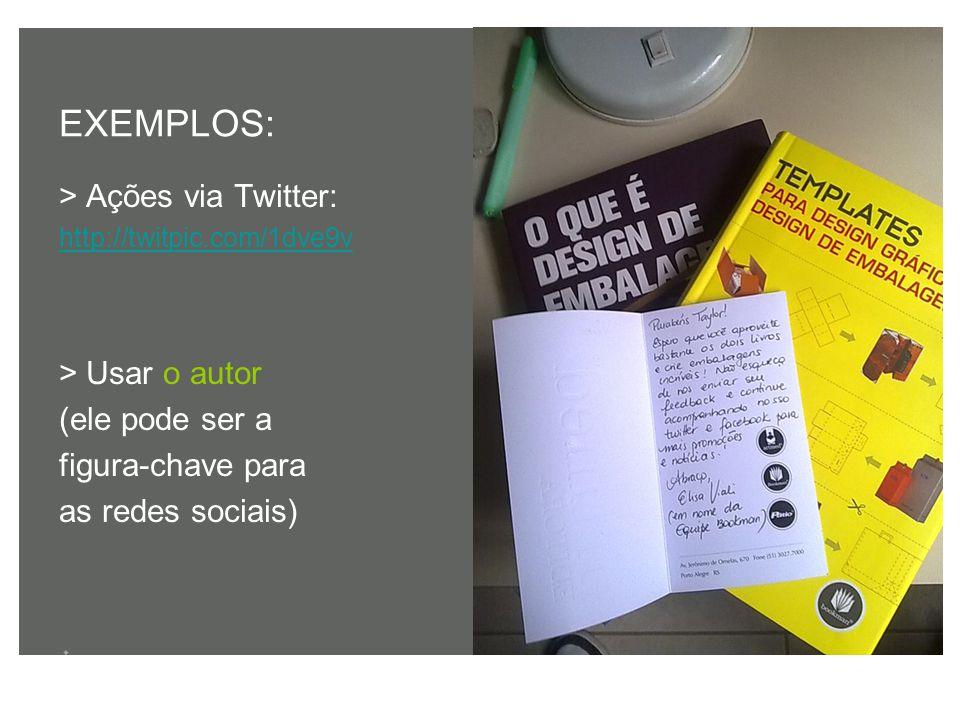 > Ações via Twitter: http://twitpic.com/1dve9v > Usar o autor (ele pode ser a figura-chave para as redes sociais) EXEMPLOS:
