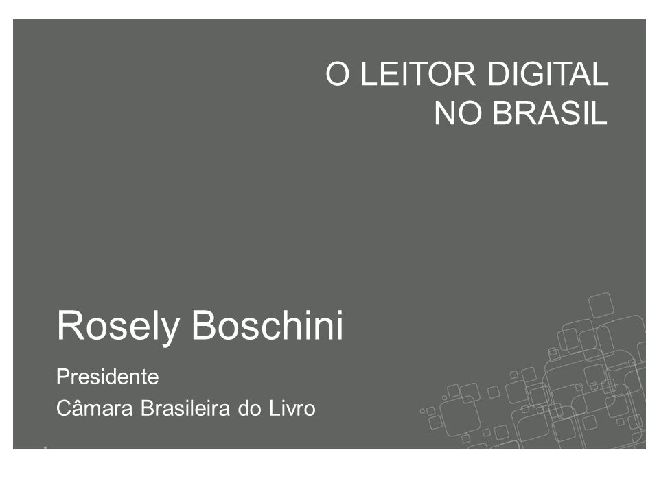 Rosely Boschini Presidente Câmara Brasileira do Livro O LEITOR DIGITAL NO BRASIL