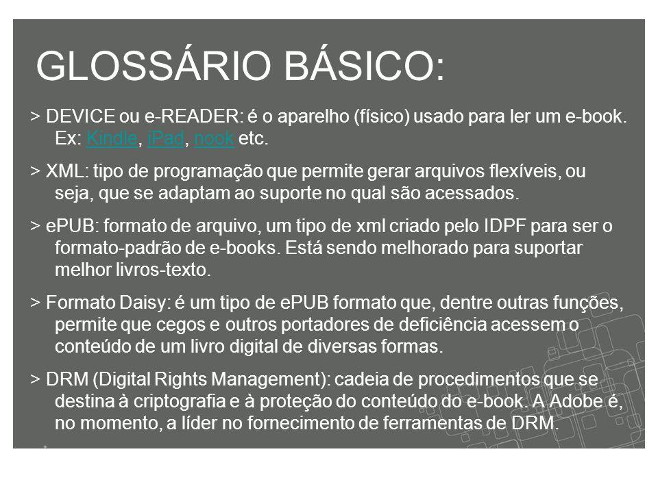 GLOSSÁRIO BÁSICO: > DEVICE ou e-READER: é o aparelho (físico) usado para ler um e-book.