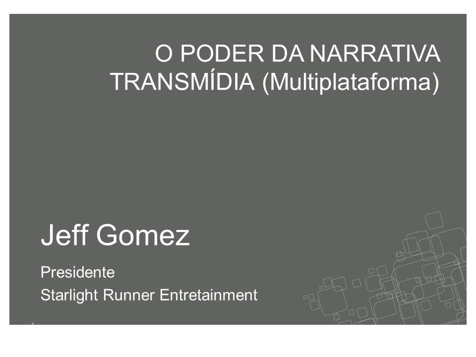 Jeff Gomez Presidente Starlight Runner Entretainment O PODER DA NARRATIVA TRANSMÍDIA (Multiplataforma)