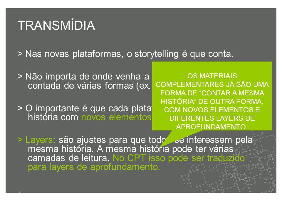 TRANSMÍDIA > Nas novas plataformas, o storytelling é que conta.