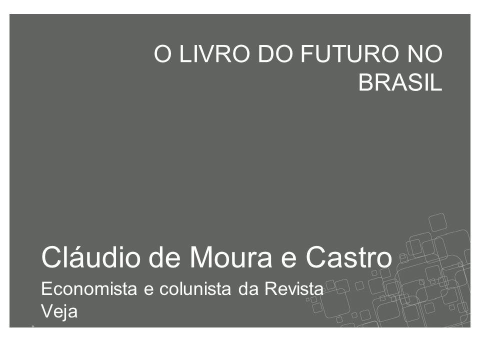 Cláudio de Moura e Castro Economista e colunista da Revista Veja O LIVRO DO FUTURO NO BRASIL