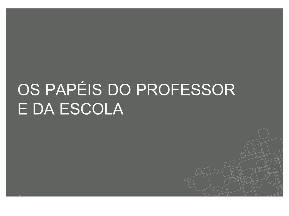 OS PAPÉIS DO PROFESSOR E DA ESCOLA