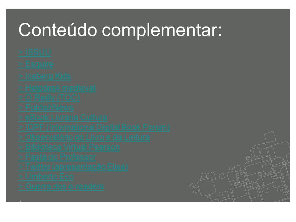 Conteúdo complementar: > ISSUU > Esquire > Iceberg Kids > Helpdesk medieval > O´Reilly (TOC) > PublishNews > eBook Livraria Cultura > IDPF (Internatio