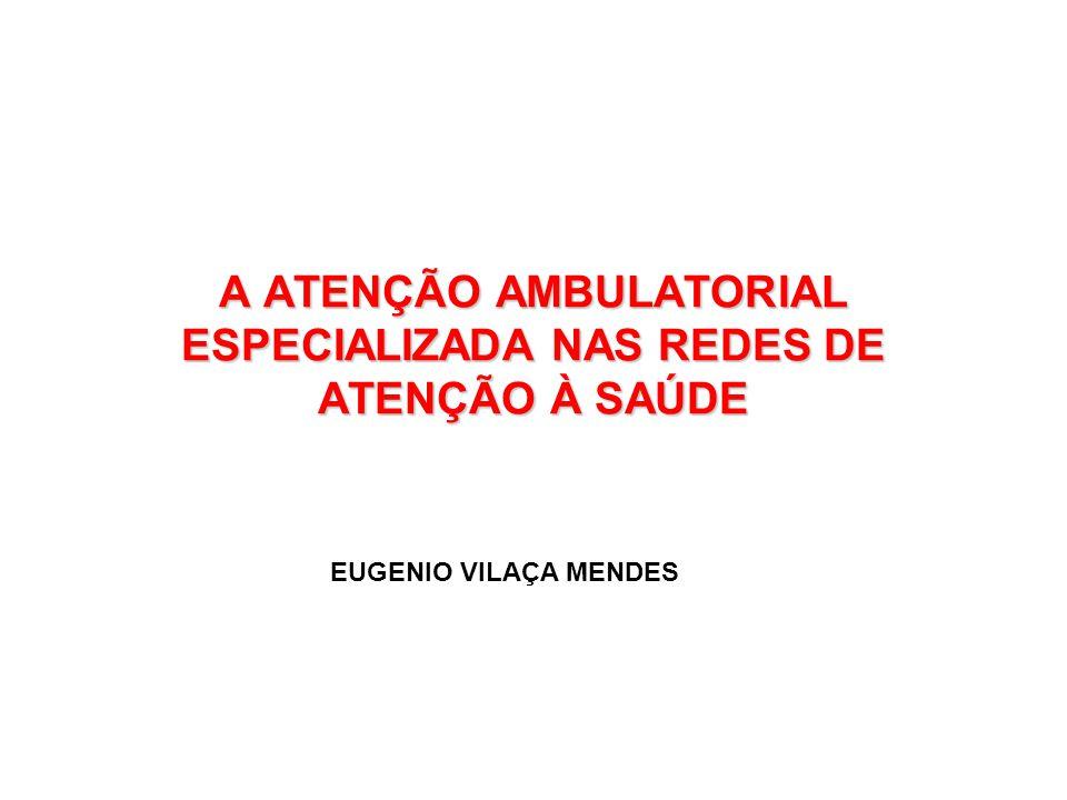 A ATENÇÃO AMBULATORIAL ESPECIALIZADA NAS REDES DE ATENÇÃO À SAÚDE EUGENIO VILAÇA MENDES