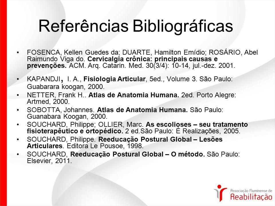 Referências Bibliográficas FOSENCA, Kellen Guedes da; DUARTE, Hamilton Emídio; ROSÁRIO, Abel Raimundo Viga do. Cervicalgia crônica: principais causas