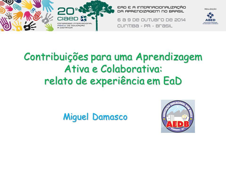 Contribuições para uma Aprendizagem Ativa e Colaborativa: relato de experiência em EaD Miguel Damasco