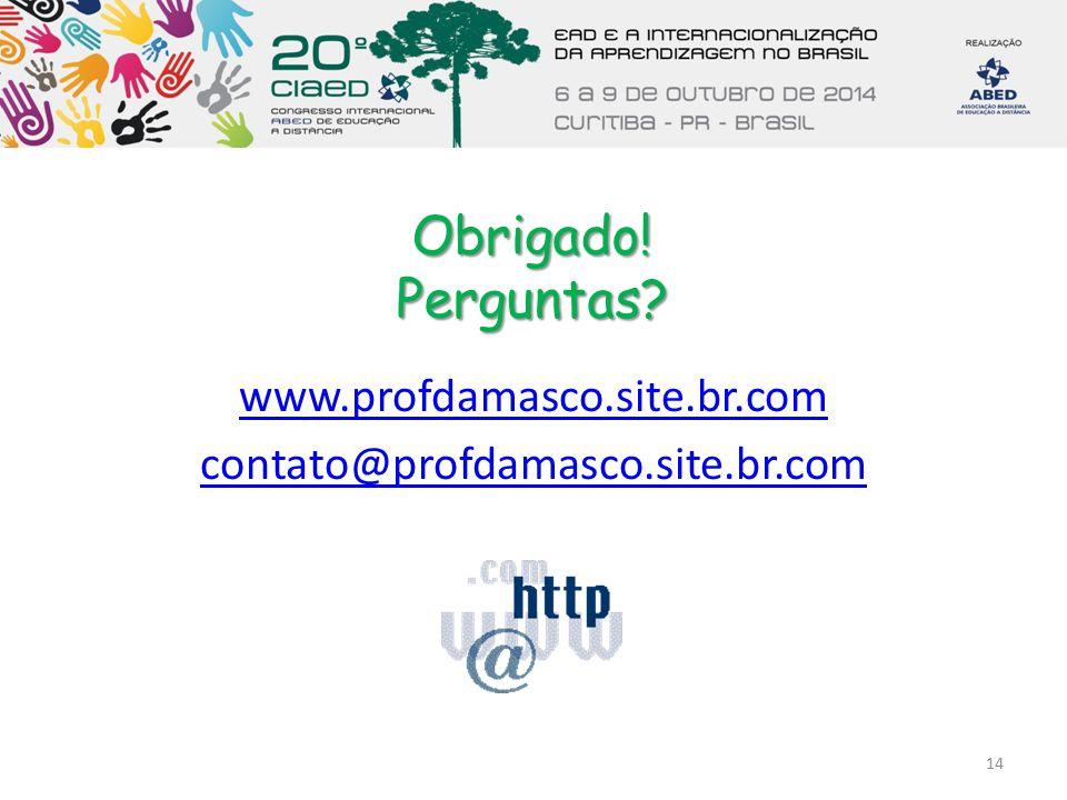 Obrigado! Perguntas? www.profdamasco.site.br.com contato@profdamasco.site.br.com 14