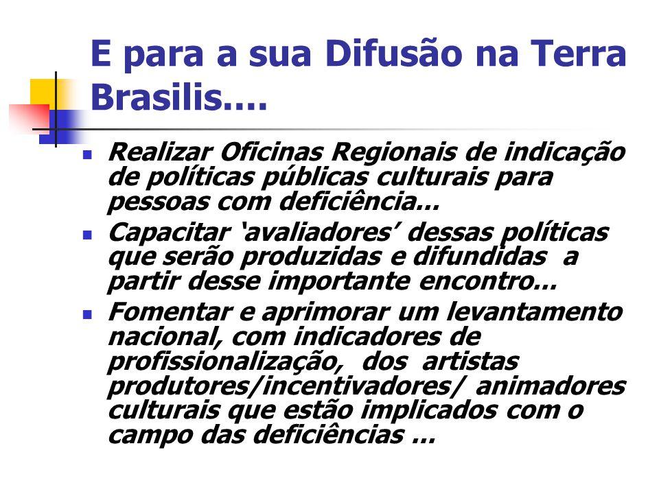 E para a sua Difusão na Terra Brasilis....