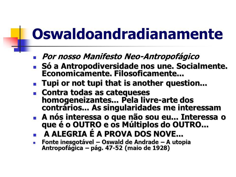 Oswaldoandradianamente Por nosso Manifesto Neo-Antropofágico Só a Antropodiversidade nos une.
