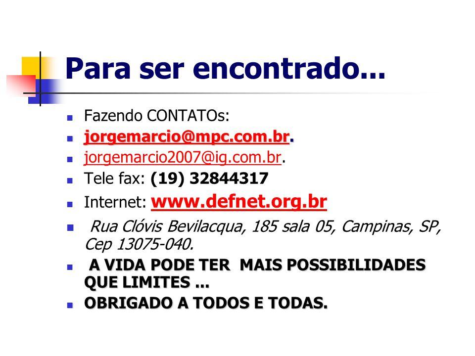 Para ser encontrado...Fazendo CONTATOs: jorgemarcio@mpc.com.br.