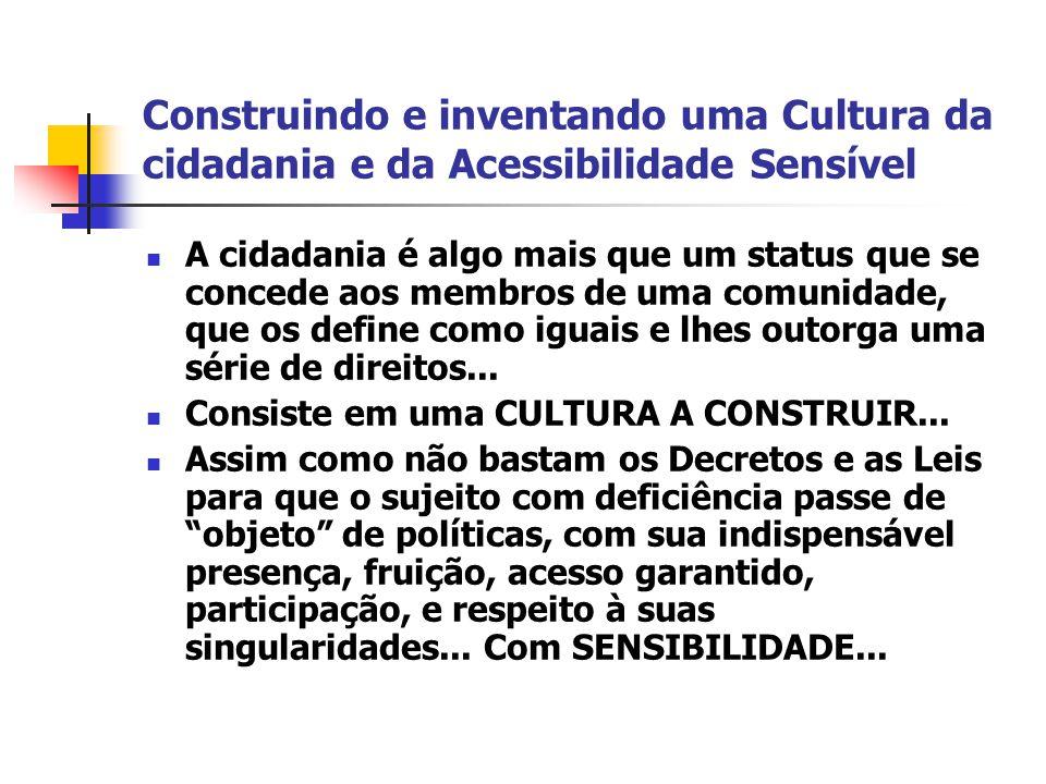 Construindo e inventando uma Cultura da cidadania e da Acessibilidade Sensível A cidadania é algo mais que um status que se concede aos membros de uma comunidade, que os define como iguais e lhes outorga uma série de direitos...