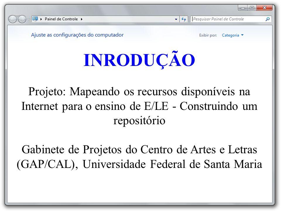 INRODUÇÃO Projeto: Mapeando os recursos disponíveis na Internet para o ensino de E/LE - Construindo um repositório Gabinete de Projetos do Centro de Artes e Letras (GAP/CAL), Universidade Federal de Santa Maria
