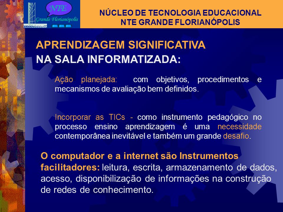 NÚCLEO DE TECNOLOGIA EDUCACIONAL NTE GRANDE FLORIANÓPOLIS APRENDIZAGEM SIGNIFICATIVA No contexto da atualidade, é fundamental que o professor se espec
