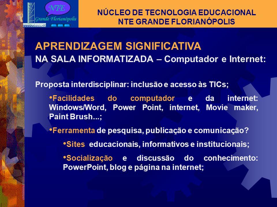 NÚCLEO DE TECNOLOGIA EDUCACIONAL NTE GRANDE FLORIANÓPOLIS APRENDIZAGEM SIGNIFICATIVA NA SALA INFORMATIZADA: Ação planejada: com objetivos, procediment