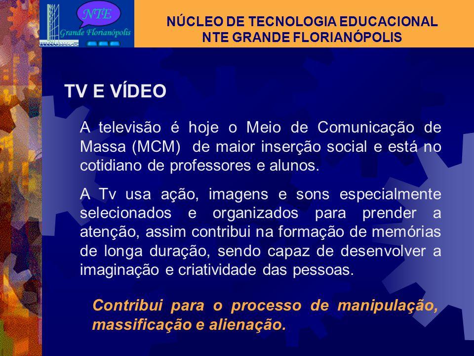 NÚCLEO DE TECNOLOGIA EDUCACIONAL NTE GRANDE FLORIANÓPOLIS TV E VÍDEO O uso didático da televisão e do vídeo teve a sua raiz no cinema. Pouco tempo apó