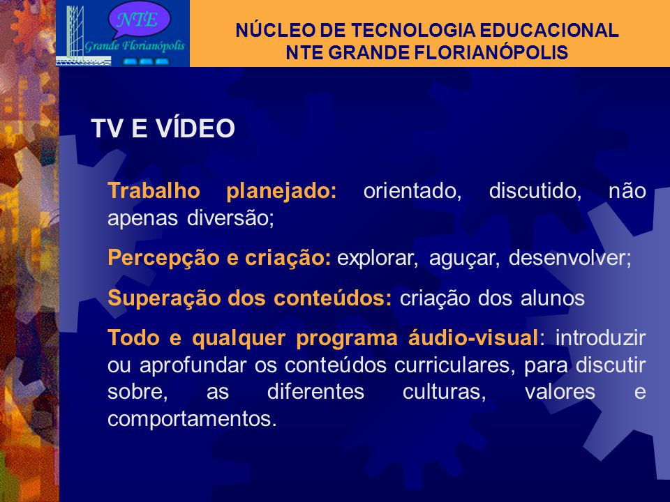 NÚCLEO DE TECNOLOGIA EDUCACIONAL NTE GRANDE FLORIANÓPOLIS TV E VÍDEO A televisão é hoje o Meio de Comunicação de Massa (MCM) de maior inserção social