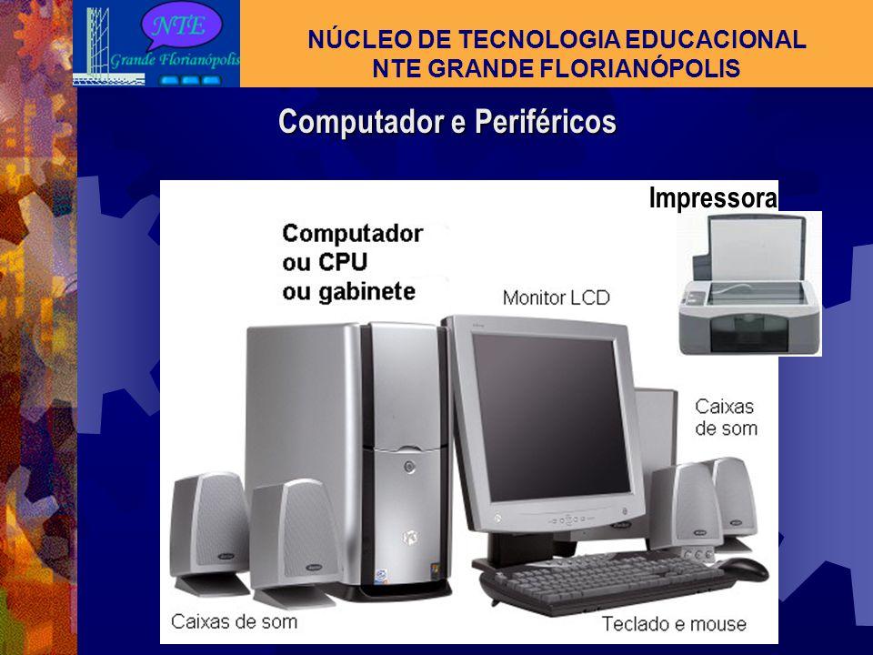 O COMPUTADOR : HARDWARE NÚCLEO DE TECNOLOGIA EDUCACIONAL NTE GRANDE FLORIANÓPOLIS Hardware: é a parte física de um sistema, constituído por componente