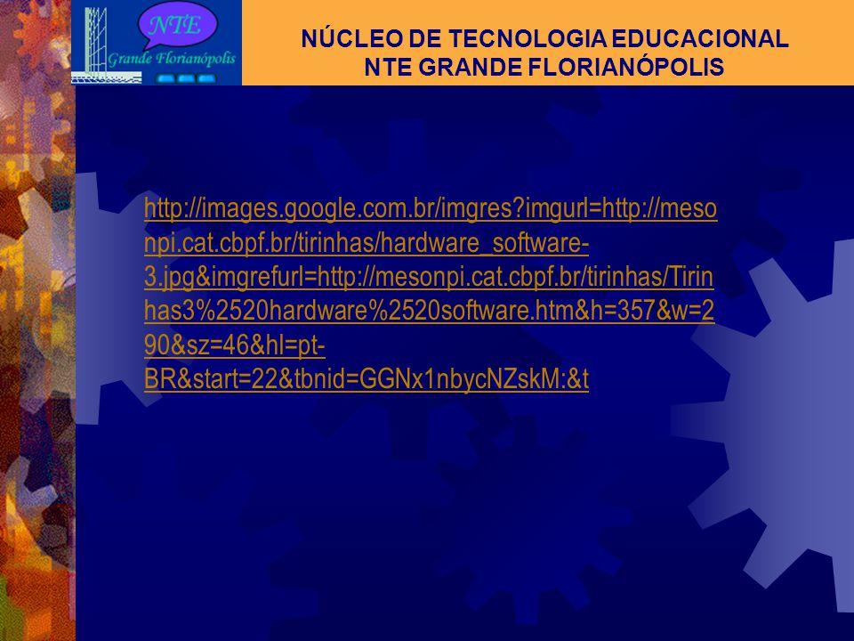 O COMPUTADOR : SOFTWARE NÚCLEO DE TECNOLOGIA EDUCACIONAL NTE GRANDE FLORIANÓPOLIS SOFTWARE: são programas desenvolvidos por programadores e/ou analist