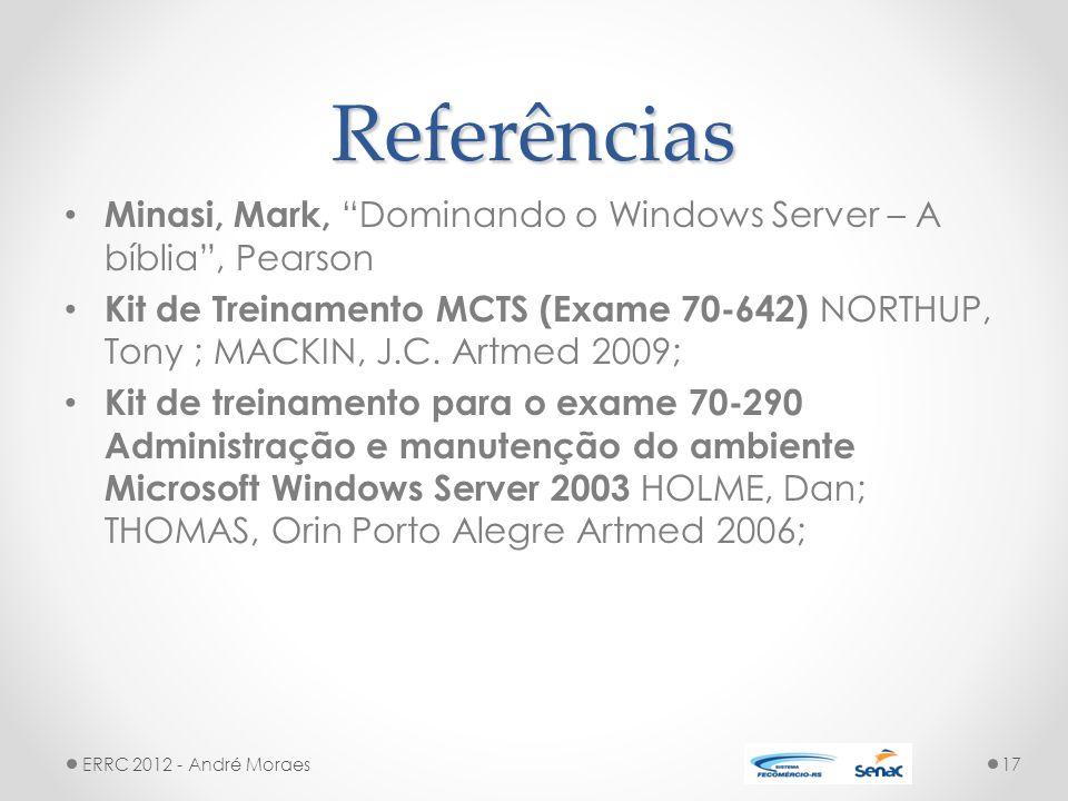 Referências Minasi, Mark, Dominando o Windows Server – A bíblia , Pearson Kit de Treinamento MCTS (Exame 70-642) NORTHUP, Tony ; MACKIN, J.C.