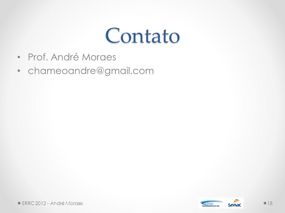 Contato Prof. André Moraes chameoandre@gmail.com ERRC 2012 - André Moraes18