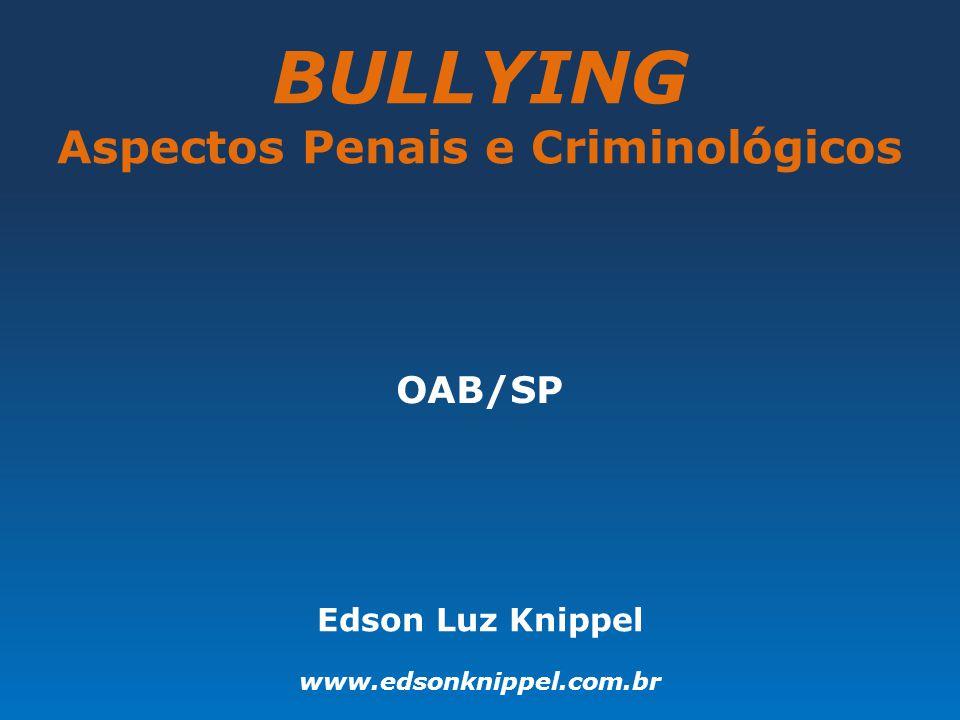 BULLYING Aspectos Penais e Criminológicos OAB/SP Edson Luz Knippel www.edsonknippel.com.br