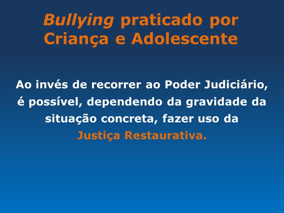 Bullying praticado por Criança e Adolescente Ao invés de recorrer ao Poder Judiciário, é possível, dependendo da gravidade da situação concreta, fazer