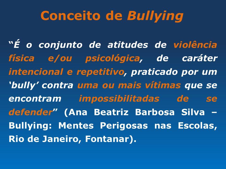"""Conceito de Bullying """"É o conjunto de atitudes de violência física e/ou psicológica, de caráter intencional e repetitivo, praticado por um 'bully' con"""