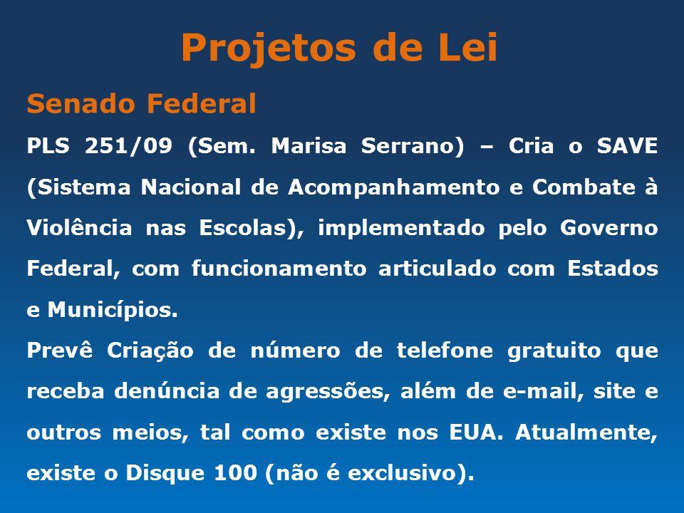 Projetos de Lei Senado Federal PLS 251/09 (Sem. Marisa Serrano) – Cria o SAVE (Sistema Nacional de Acompanhamento e Combate à Violência nas Escolas),