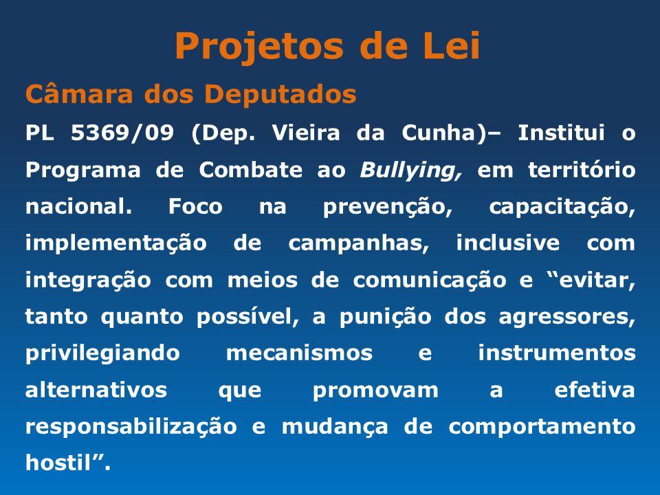 Projetos de Lei Câmara dos Deputados PL 5369/09 (Dep. Vieira da Cunha)– Institui o Programa de Combate ao Bullying, em território nacional. Foco na pr