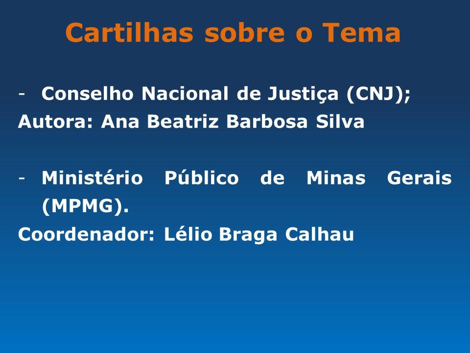 Cartilhas sobre o Tema -Conselho Nacional de Justiça (CNJ); Autora: Ana Beatriz Barbosa Silva -Ministério Público de Minas Gerais (MPMG). Coordenador: